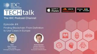 IDC TechTalk Podcast Episode #4 - Finding Blockchain: From Definition to Use Cases in Europe