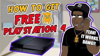 How To Get a Free PlayStation 4 - Life Hack [REAL]