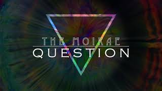 The Moirae  - QUESTION