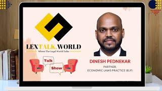 LexTalk World Talk Show with Dinesh Pednekar, Partner at Economic Laws Practice (ELP)