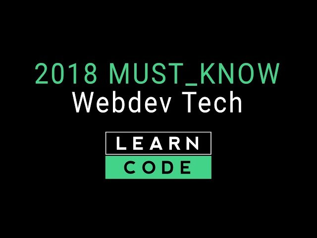 Web Development 2018 - The Must-Know Tech