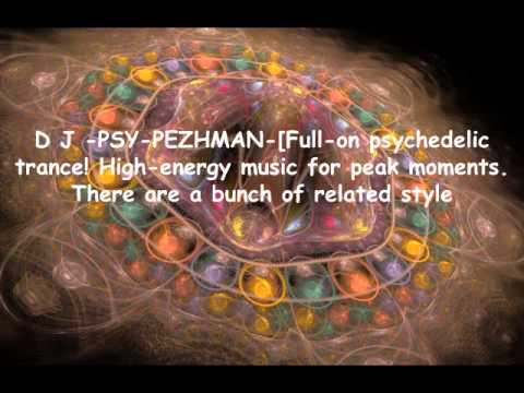 D J -PSY- psychedelic! High-energy music for peak moments. There are a bunch of related style