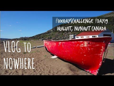 #100DaysChallenge #Day19 | VLOGtoNOWHERE | Iqaluit, NUNAVUT