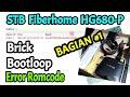 STB HG680 P Indihome brick dan bootloop setelah diinstall Pulpstone v2.8 ERROR ROMCODE - BAGIAN KE 1