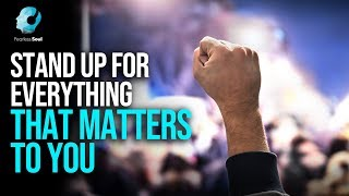 Stand Up For Everything That Matters To You - Fearless Soul