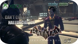 Xbox One 😖🤪  CAN'T CONTROL THE HALLUCINATION 😖🤪  / 🎮  Let Play 🎮 of 🦇 Batman 🦇 Arkham Knight # 11