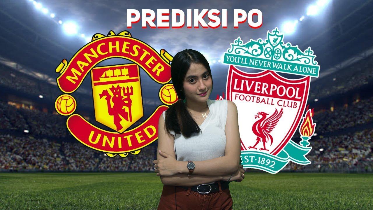 Prediksi Manchester United Vs Liverpool Laga Tak Seimbang