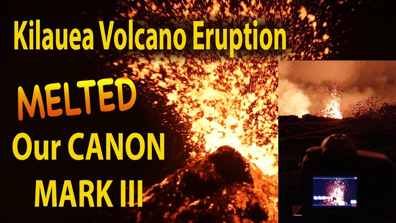 the-2018-kilauea-volcano-eruption-melted-my-canon-mark-3-after-this