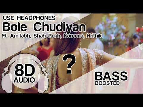 Bole Chudiyan 8D Audio Song 🎧 - K3G | Amitabh | Shah Rukh | Kareena | Hrithik | Bass Boosted