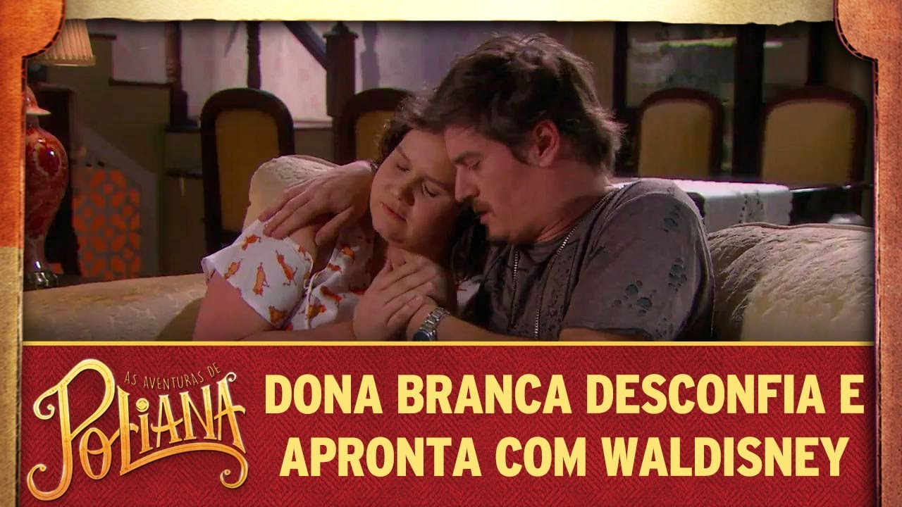 Dona Branca desconfia e apronta com Waldisney | As Aventuras de Poliana