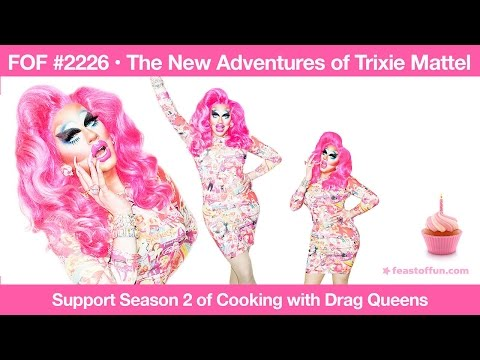 FOF #2226 - The New Adventures of Trixie Mattel