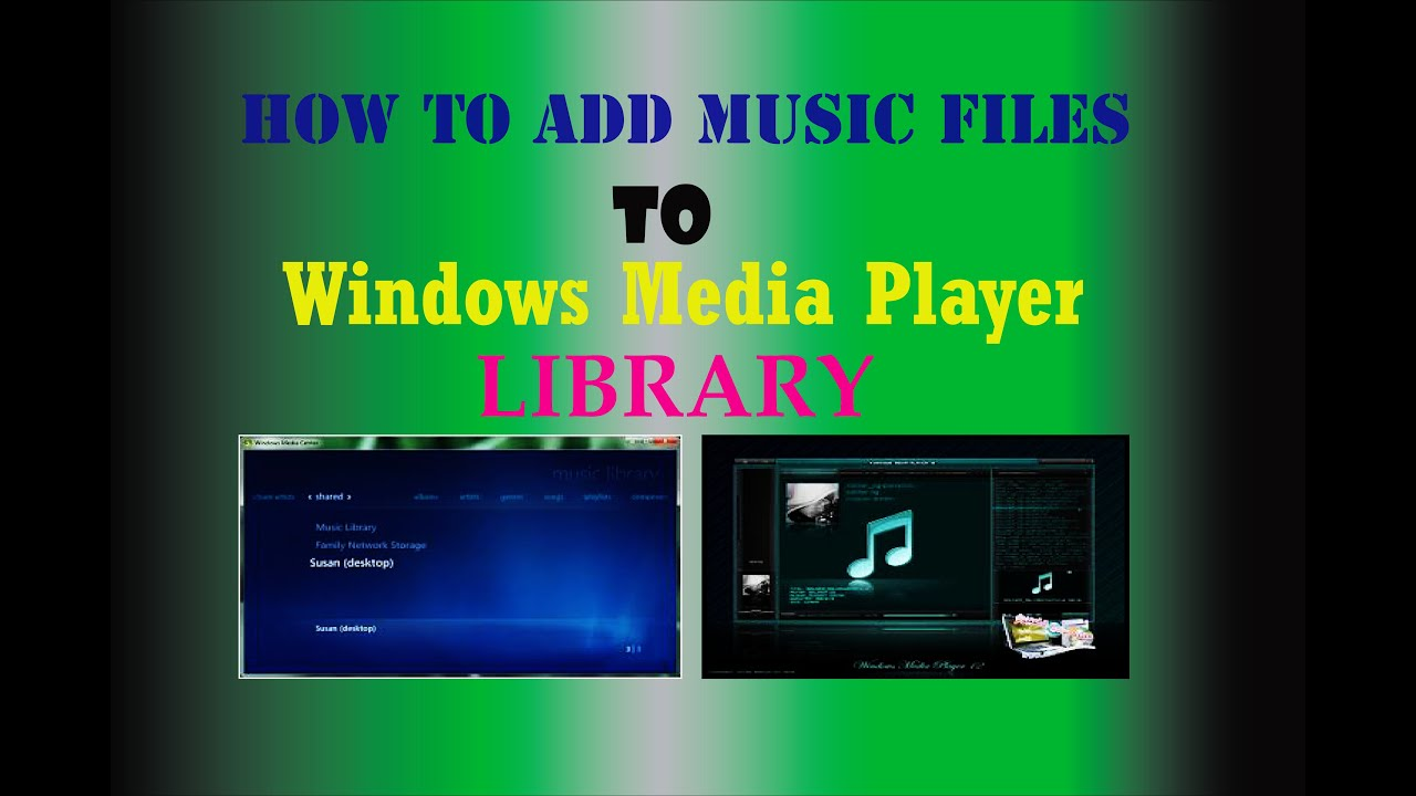 Windows Media Player Library-How to add music files to Windows Media Player  library