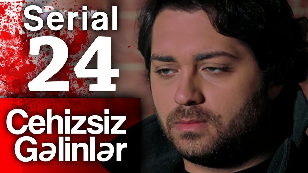 """""""Cehizsiz Gəlinlər"""" serialı - 24 cü seriya"""