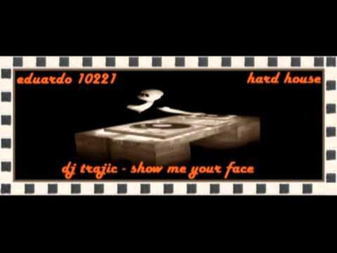 dj trajic - show me your face ( hard house )