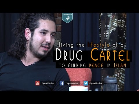 living the lifestyle of a Drug Cartel to Finding Peace in Islam