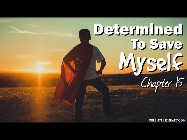 Ch. 15 Determined to Save Myself - Astonishing Grace to the Chief of All Fools
