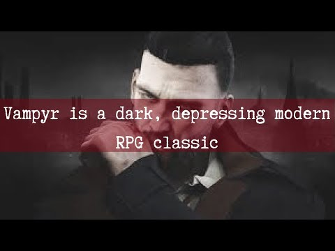Review: Vampyr Is A Dark, Depressing Modern RPG Classic
