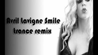 Avril Lavigne - Smile Trance Remix [Tekky] [HQ]