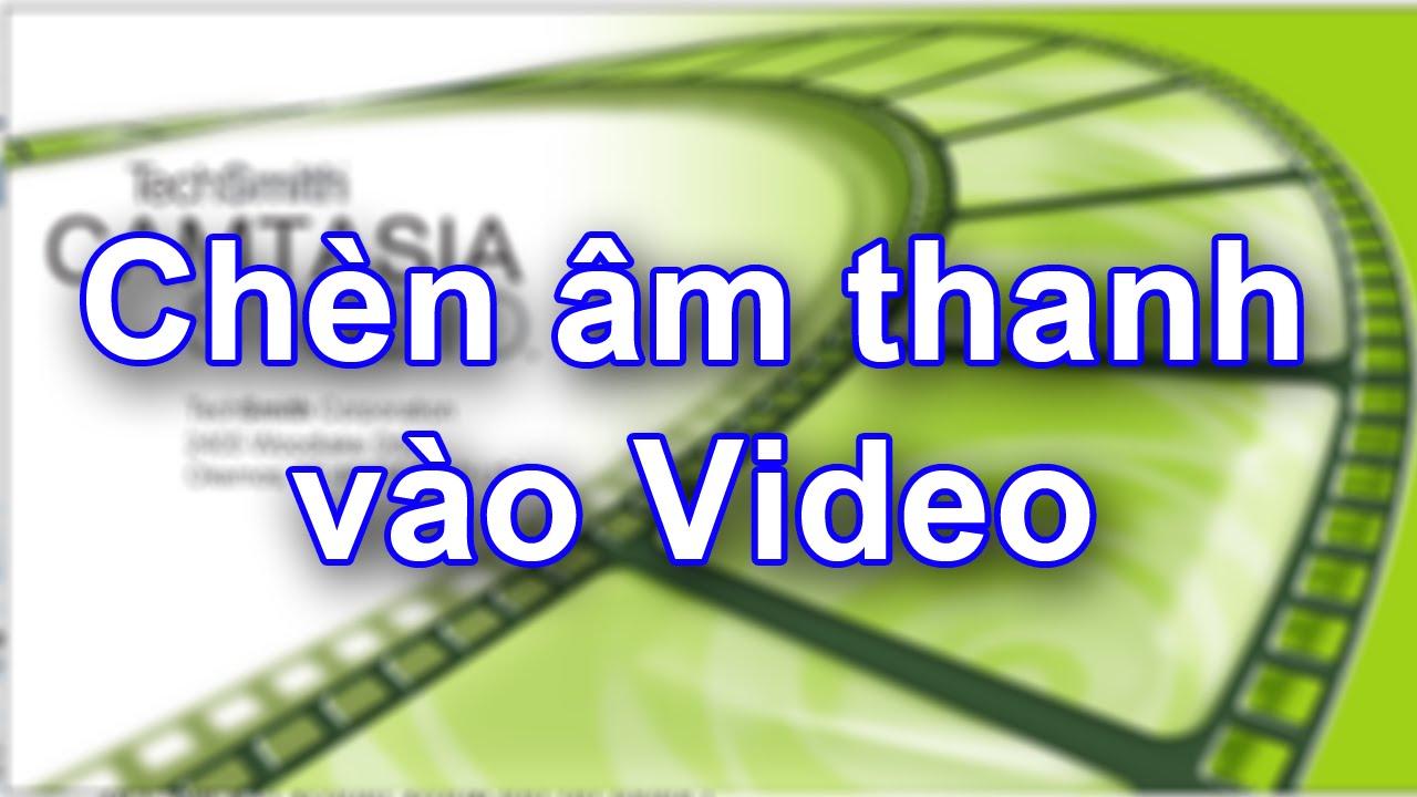 Làm phim với Camtasia - Chèn âm thanh vào video