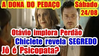 A Dona do Pedaço (Sábado, 24/08): Chiclete revela seu segredo; Linda revela quem é a Jô
