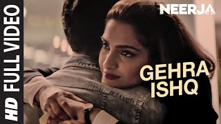 GEHRA ISHQ Full Video Song-NEERJA