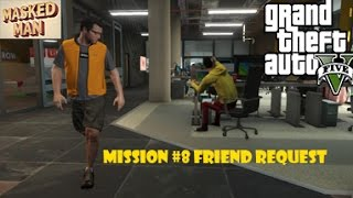 GTA 5 - FRIEND REQUEST - Mission #8 [GTA V] Hacking Life Invader, Explosions Extreme Violence 18+