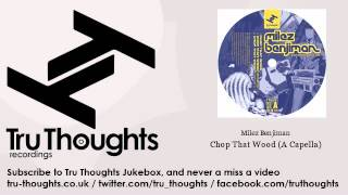 Milez Benjiman - Chop That Wood - A Capella - Tru Thoughts Jukebox
