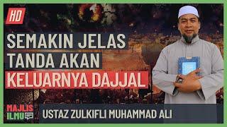 Ustaz Zulkifli Muhammad Ali - Semakin Jelas Tanda Akan Keluarnya Dajjal