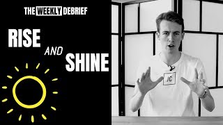 Rise & Shine | The Weekly Debrief No.111
