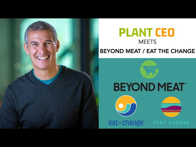 PLANT CEO #35 - Seth Goldman Chairman of Beyond Meat talks 'Eat The Change'