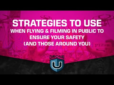 Strategies to use when flying and filming in public to ensure your safety (and those around you)