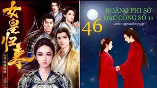 [Vy Vy] HOÀNG PHI SỞ ĐẶC CÔNG SỐ 11 Tập 46 - Tiêu Tương Đông Nhi - Audio xuyên không