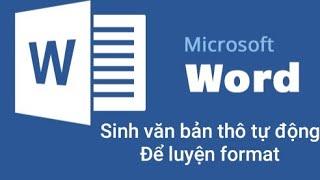 Thủ thuật word - Sinh văn bản thô để luyện format - Thầy Quách Văn Lượm