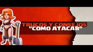 CLASH OF CLANS ¡COMO ATACAR! TRUCOS Y CONSEJOS EPISODIO NUM.2
