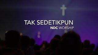 Tak Sedetikpun (NDC Worship)
