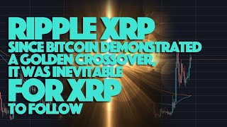 Ripple XRP: Since Bitcoin Demonstrated A Golden Crossover, It Was Inevitable For XRP To Follow