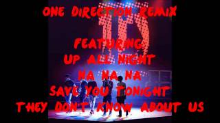 One Direction Remix - Up All Night/ Na Na Na/ Save You Tonight/ They Don