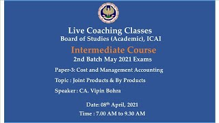 Intermediate Paper-3: CMA - Topic: Joint Products \u0026 By Products,Morning Session Date:08-04-2021