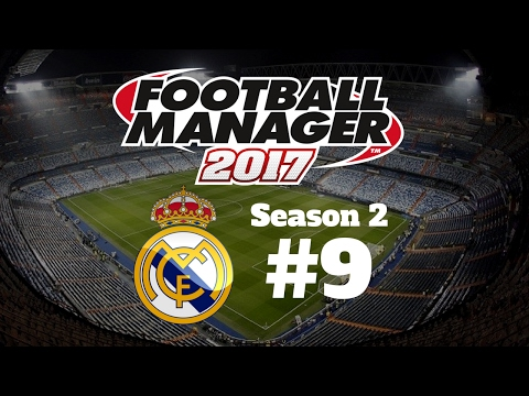 Let's Play Football Manager 2017 - Real Madrid - Season Two Episode Nine