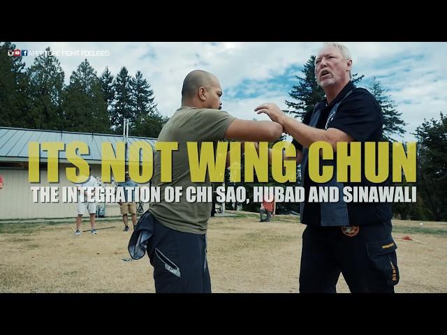 ITS NOT WING CHUN! Integrating Chi Sao, Sinawali & Hubad