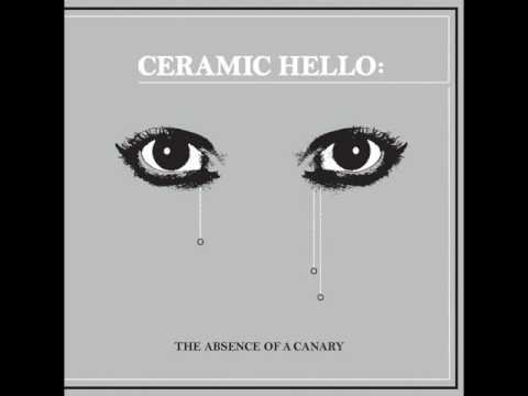 Ceramic Hello - The Absence of a Canary (Full Album)