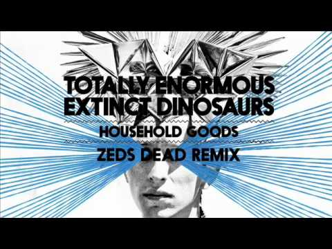Totally Enormous Extinct Dinosaurs  Household Goods Zeds Dead Remix