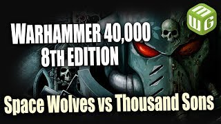 Space Wolves vs Thousand Sons Warhammer 40k 8th Edition Battle Report Ep 123