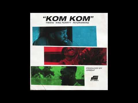 Timaya, King Perryy & Patoranking - Kom Kom (Official Audio)