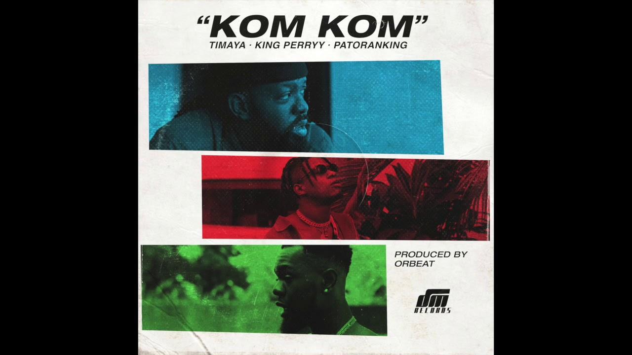 Download Timaya, King Perryy & Patoranking - Kom Kom (Official Audio)
