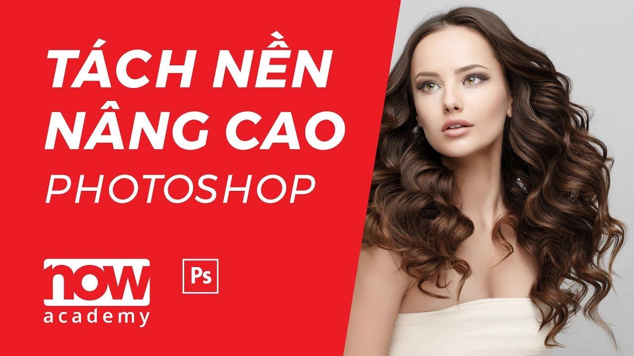 Học Photoshop Cơ bản | Tách nền nâng cao bằng Refine Edge trong Photoshop | Now Academy