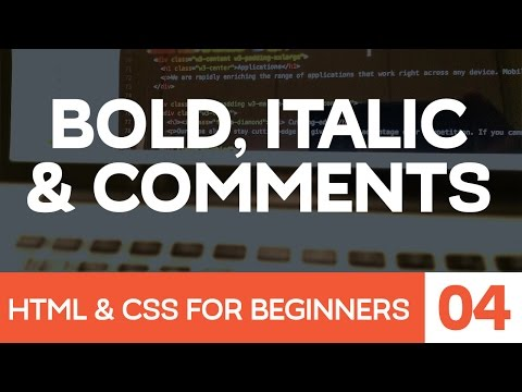 HTML & CSS For Beginners Part 4: Bold And Italic Text And HTML Comments