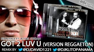 Sean Paul ft. Alexis Jordan - Got 2 Luv U (Version Reggaeton)