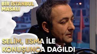Selim, Esma ile Konuştuktan Sonra Dağıldı - Bir İstanbul Masalı 51. Bölüm