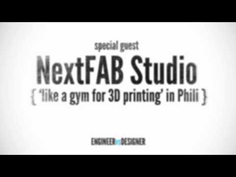 EngineerVsDesigner Episode 25: NextFAB Studio